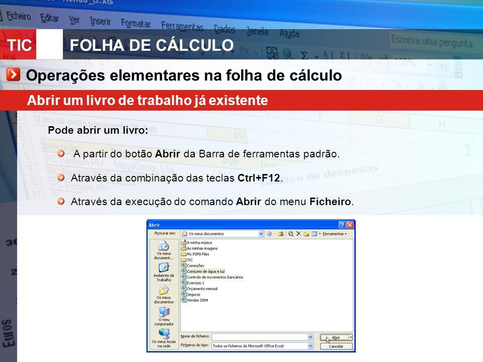 TIC 10FOLHA DE CÁLCULO Operações elementares na folha de cálculo Abrir um livro de trabalho já existente Pode abrir um livro: A partir do botão Abrir