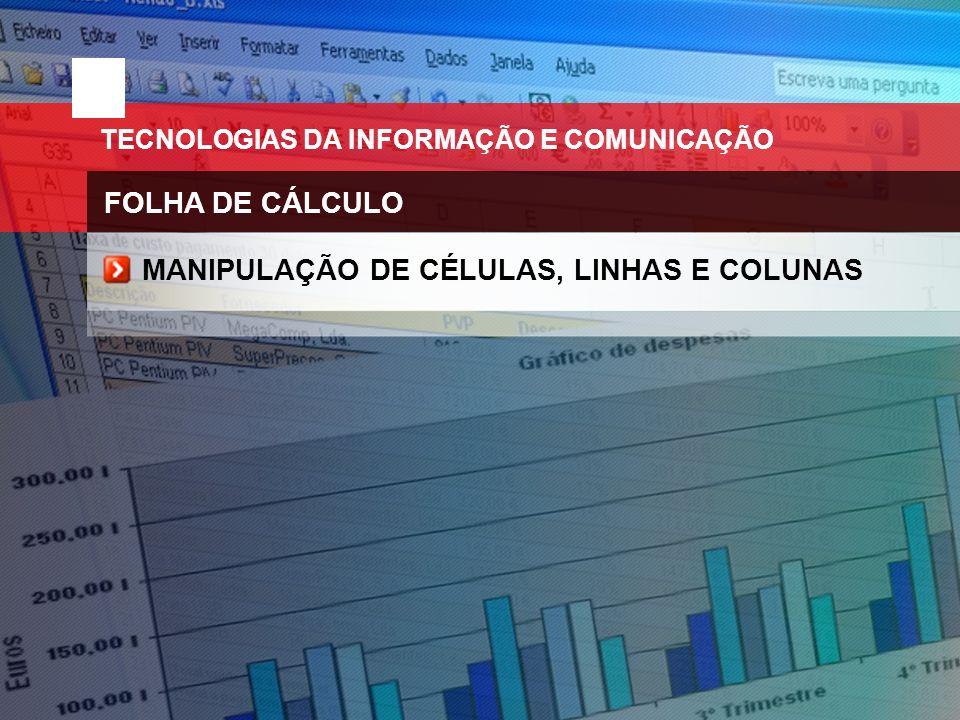 TECNOLOGIAS DA INFORMAÇÃO E COMUNICAÇÃO FOLHA DE CÁLCULO MANIPULAÇÃO DE CÉLULAS, LINHAS E COLUNAS