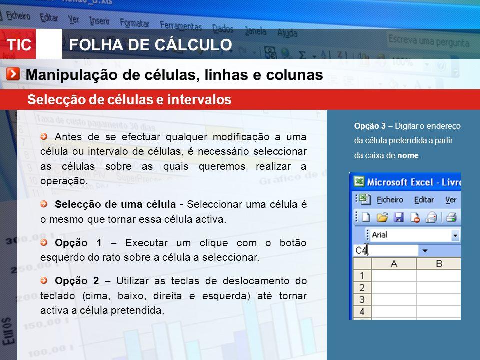 TIC 10FOLHA DE CÁLCULO Manipulação de células, linhas e colunas Selecção de células e intervalos Antes de se efectuar qualquer modificação a uma célul