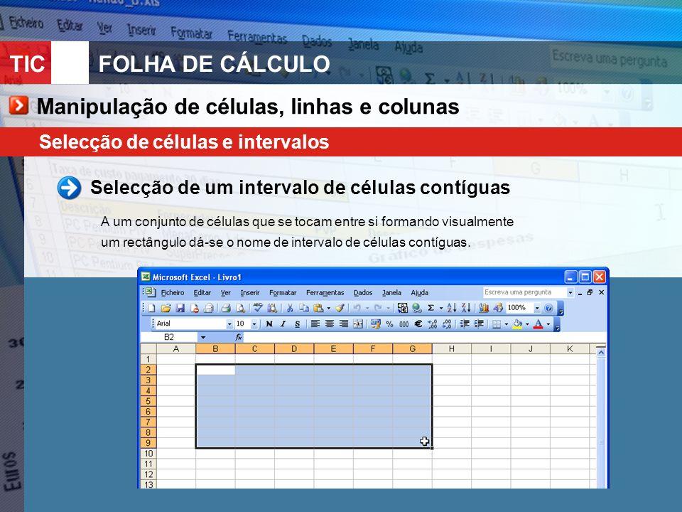 TIC 10FOLHA DE CÁLCULO Manipulação de células, linhas e colunas Selecção de células e intervalos Selecção de um intervalo de células contíguas A um co
