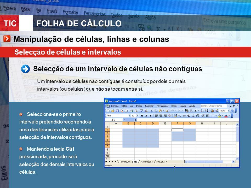 TIC 10FOLHA DE CÁLCULO Manipulação de células, linhas e colunas Selecção de células e intervalos Selecção de um intervalo de células não contíguas Um