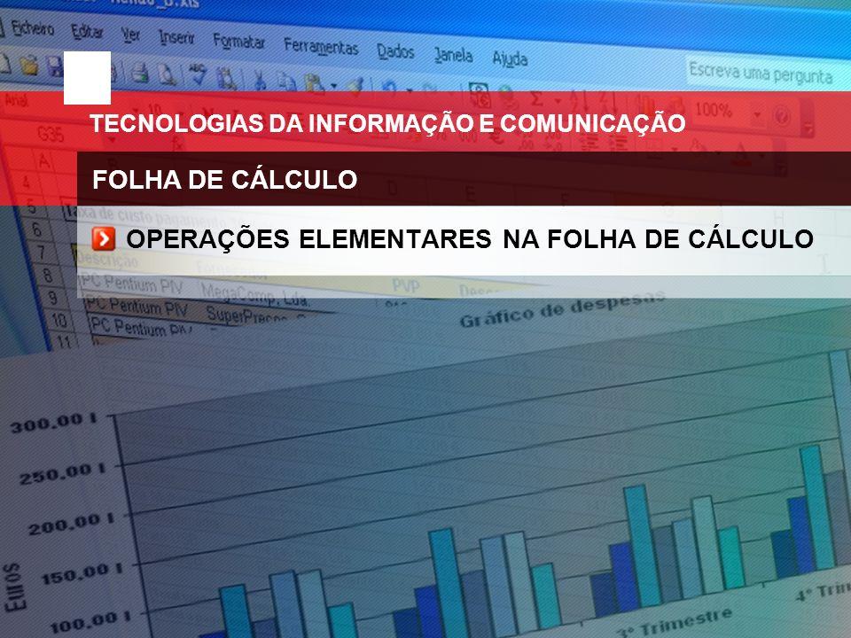 TECNOLOGIAS DA INFORMAÇÃO E COMUNICAÇÃO FOLHA DE CÁLCULO OPERAÇÕES ELEMENTARES NA FOLHA DE CÁLCULO