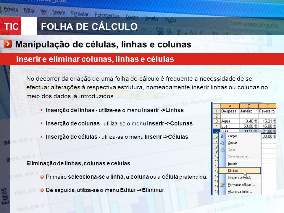 TIC 10FOLHA DE CÁLCULO Manipulação de células, linhas e colunas Inserir e eliminar colunas, linhas e células No decorrer da criação de uma folha de cá