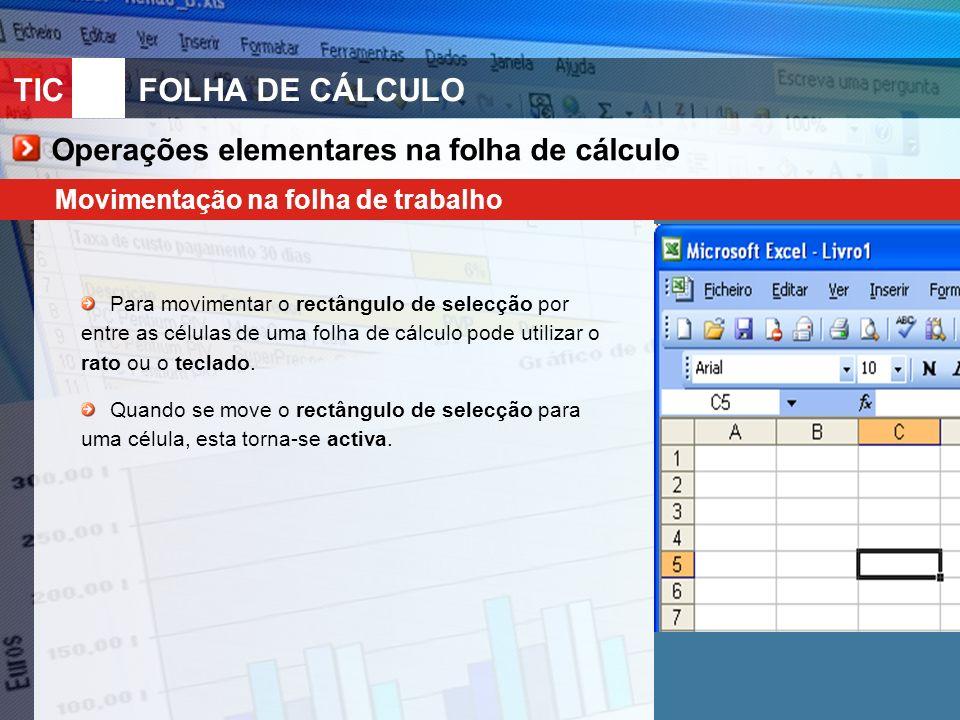 TIC 10FOLHA DE CÁLCULO Operações elementares na folha de cálculo Movimentação na folha de trabalho Para movimentar o rectângulo de selecção por entre