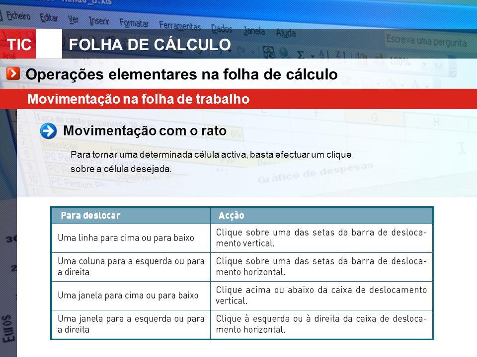 TIC 10FOLHA DE CÁLCULO Operações elementares na folha de cálculo Movimentação com o rato Para tornar uma determinada célula activa, basta efectuar um
