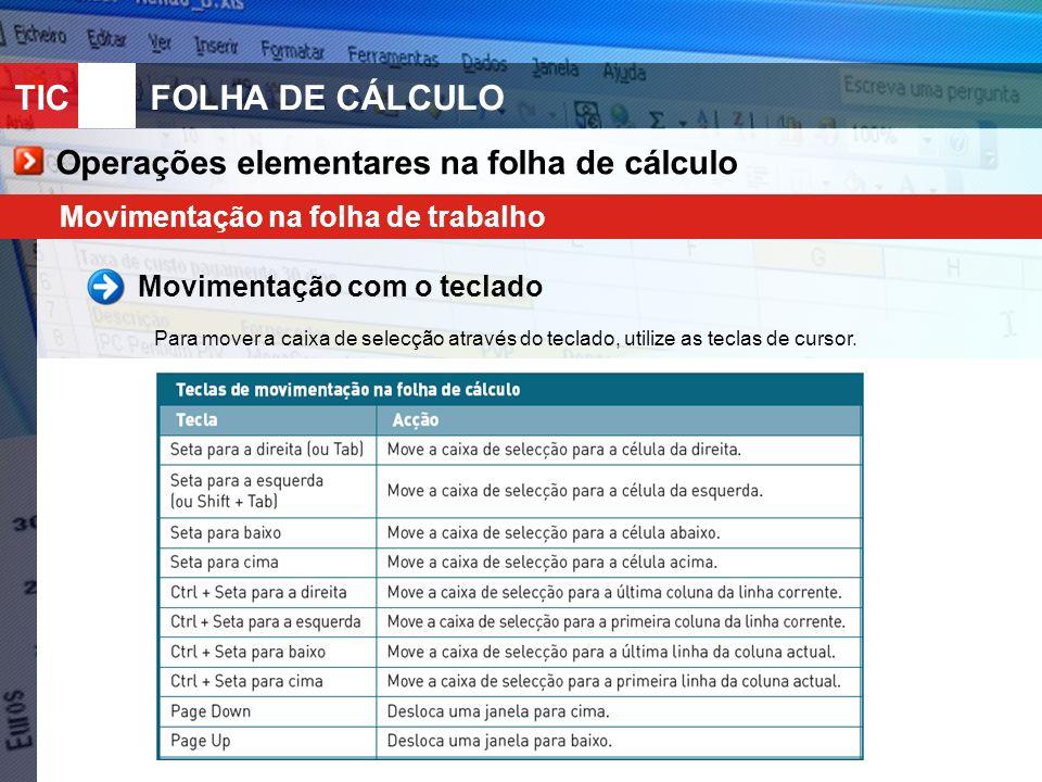 TIC 10FOLHA DE CÁLCULO Operações elementares na folha de cálculo Movimentação com o teclado Para mover a caixa de selecção através do teclado, utilize