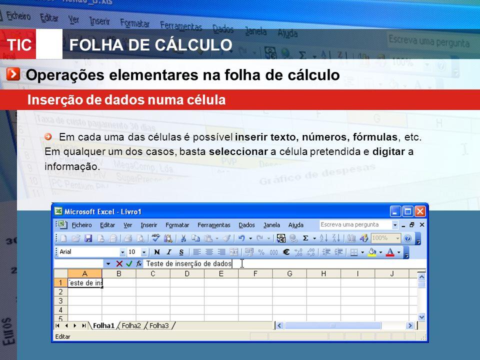 TIC 10FOLHA DE CÁLCULO Operações elementares na folha de cálculo Inserção de dados numa célula Em cada uma das células é possível inserir texto, númer