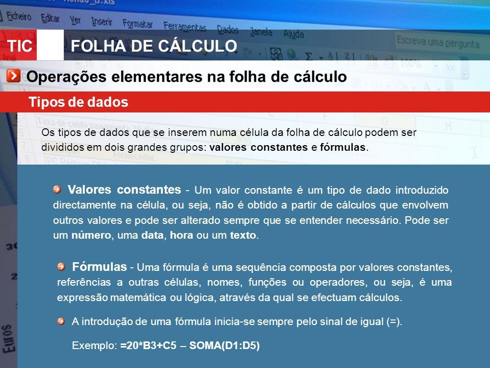 TIC 10FOLHA DE CÁLCULO Operações elementares na folha de cálculo Tipos de dados Os tipos de dados que se inserem numa célula da folha de cálculo podem