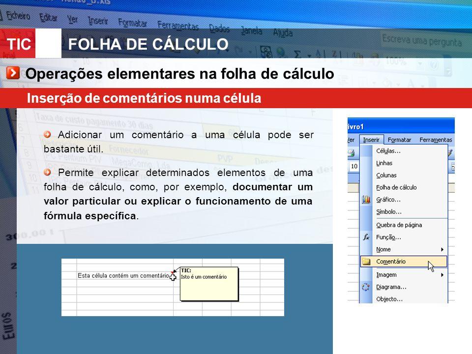 TIC 10FOLHA DE CÁLCULO Operações elementares na folha de cálculo Inserção de comentários numa célula Adicionar um comentário a uma célula pode ser bas