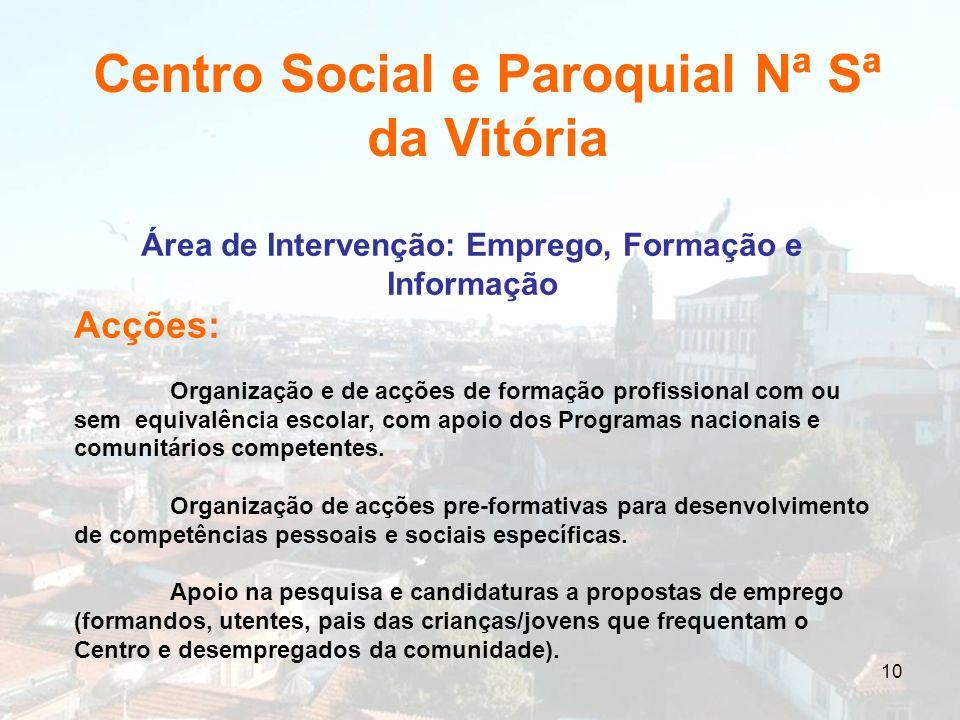 10 Área de Intervenção: Emprego, Formação e Informação Acções: Organização e de acções de formação profissional com ou sem equivalência escolar, com a