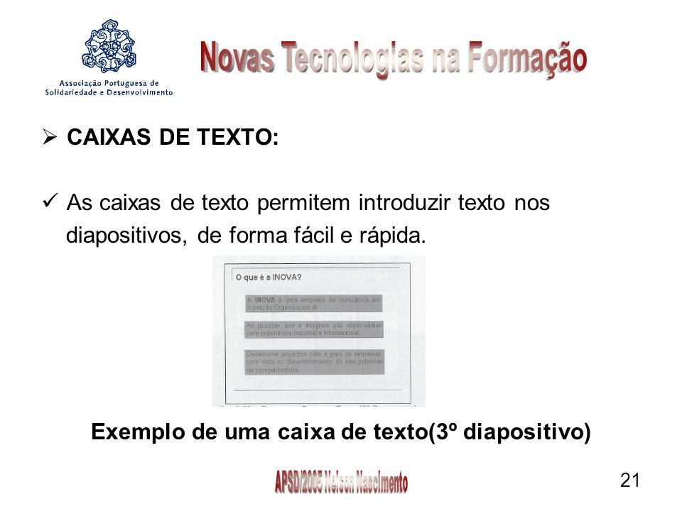 21 CAIXAS DE TEXTO: As caixas de texto permitem introduzir texto nos diapositivos, de forma fácil e rápida.