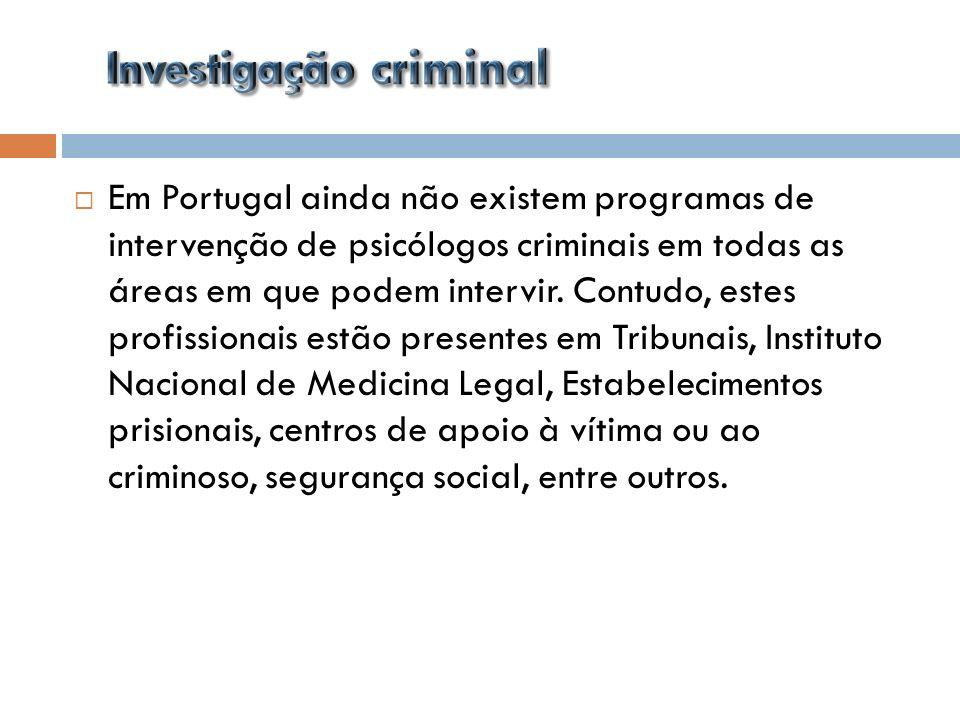 Em Portugal ainda não existem programas de intervenção de psicólogos criminais em todas as áreas em que podem intervir. Contudo, estes profissionais e
