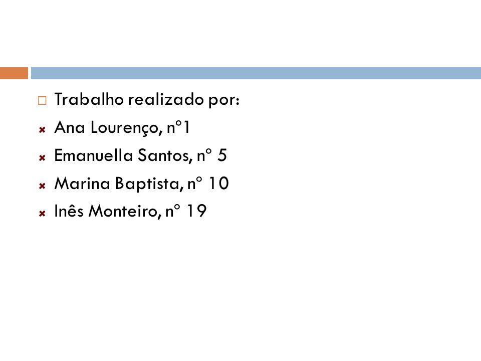 Trabalho realizado por: Ana Lourenço, nº1 Emanuella Santos, nº 5 Marina Baptista, nº 10 Inês Monteiro, nº 19