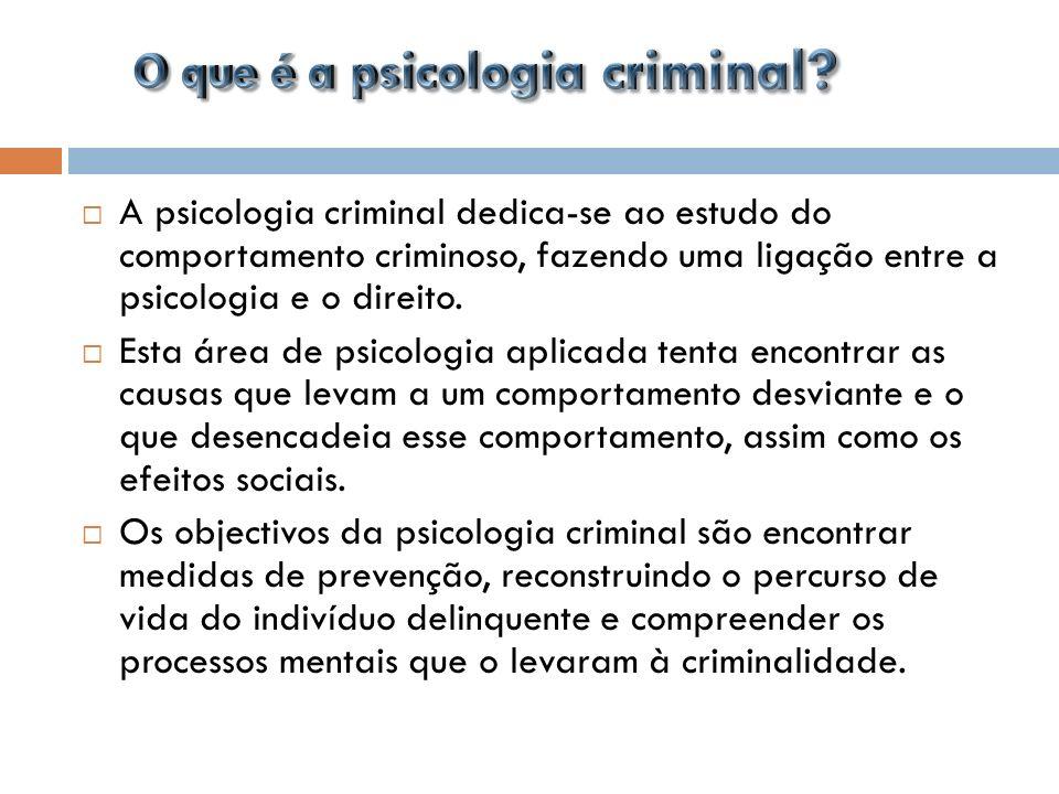A psicologia criminal dedica-se ao estudo do comportamento criminoso, fazendo uma ligação entre a psicologia e o direito. Esta área de psicologia apli