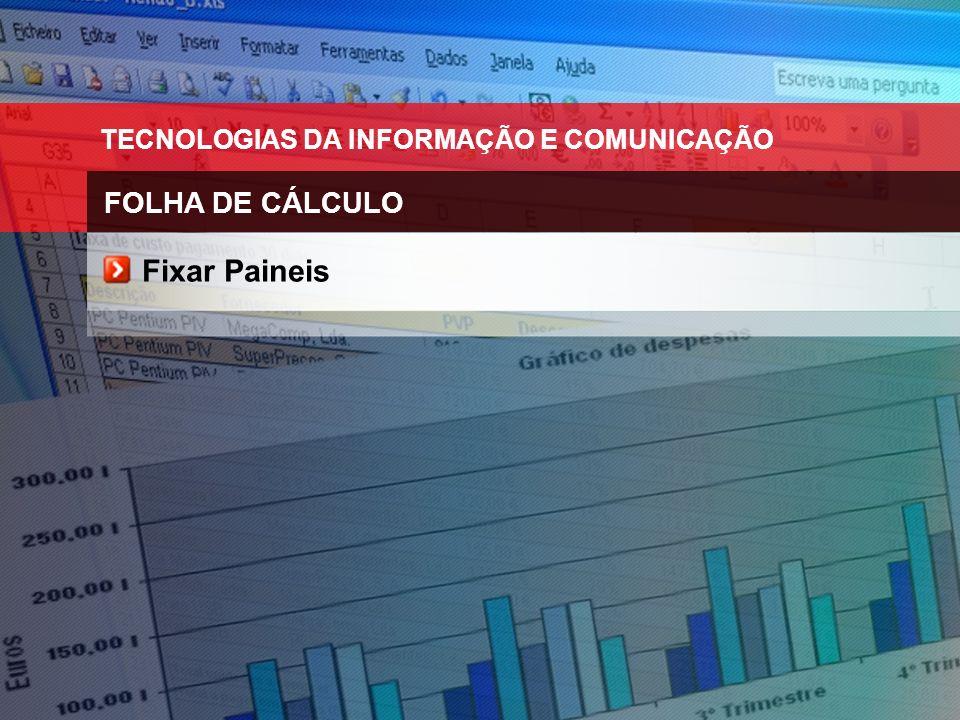 TECNOLOGIAS DA INFORMAÇÃO E COMUNICAÇÃO FOLHA DE CÁLCULO Fixar Paineis