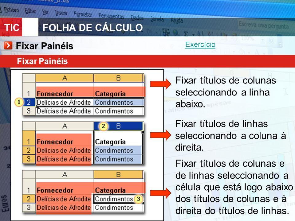TIC 10FOLHA DE CÁLCULO Fixar Painéis Fixar títulos de colunas seleccionando a linha abaixo.
