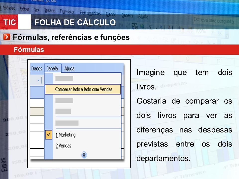 TIC 10FOLHA DE CÁLCULO Fórmulas, referências e funções Fórmulas Imagine que tem dois livros.