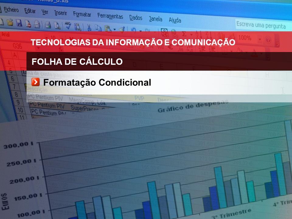 TECNOLOGIAS DA INFORMAÇÃO E COMUNICAÇÃO FOLHA DE CÁLCULO Formatação Condicional