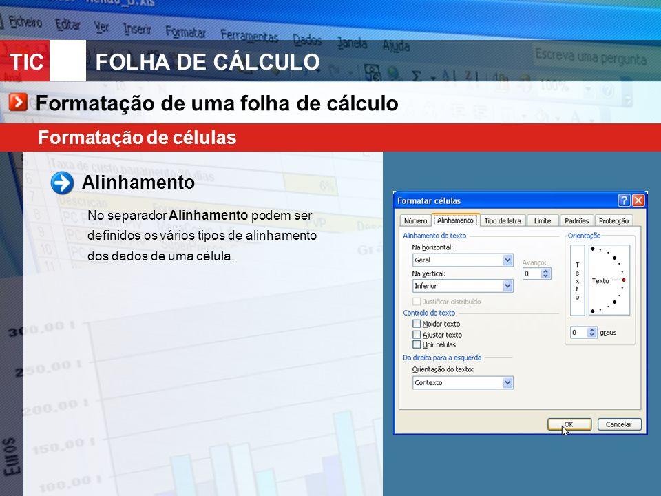 TIC 10FOLHA DE CÁLCULO Formatação de uma folha de cálculo Formatação de células Alinhamento No separador Alinhamento podem ser definidos os vários tipos de alinhamento dos dados de uma célula.