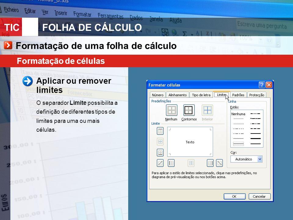 TIC 10FOLHA DE CÁLCULO Formatação de uma folha de cálculo Formatação de células Aplicar ou remover limites O separador Limite possibilita a definição de diferentes tipos de limites para uma ou mais células.