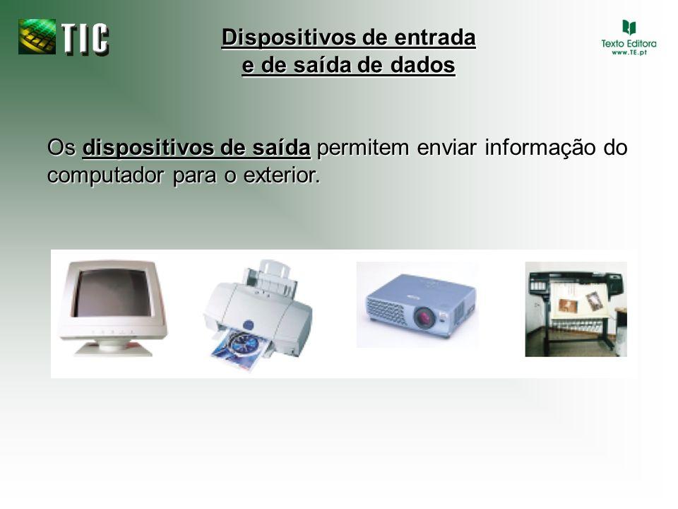 Os dispositivos de saída permitem enviar informação do computador para o exterior.