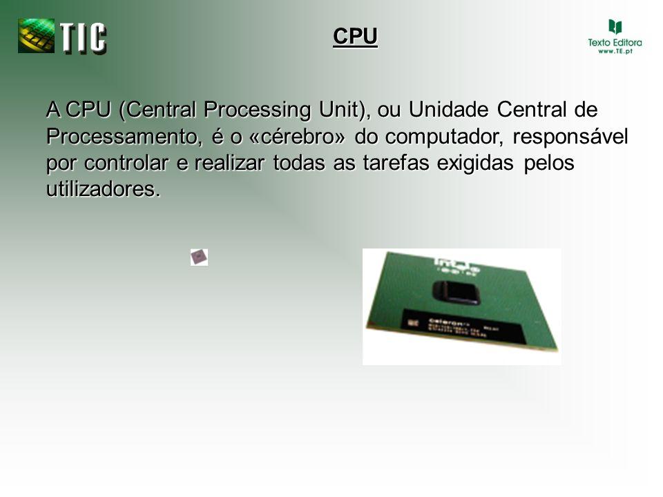 A CPU (Central Processing Unit), ou Unidade Central de Processamento, é o «cérebro» do computador, responsável por controlar e realizar todas as taref