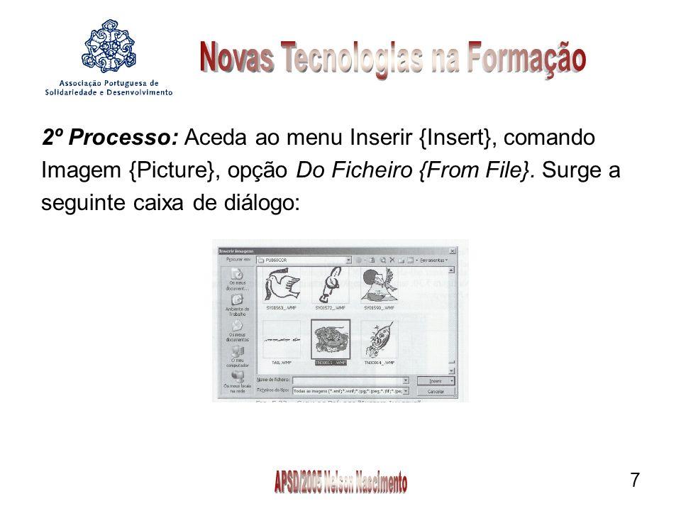 7 2º Processo: Aceda ao menu Inserir {Insert}, comando Imagem {Picture}, opção Do Ficheiro {From File}. Surge a seguinte caixa de diálogo: