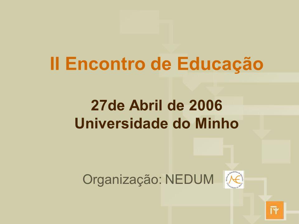 II Encontro de Educação 27de Abril de 2006 Universidade do Minho Organização: NEDUM