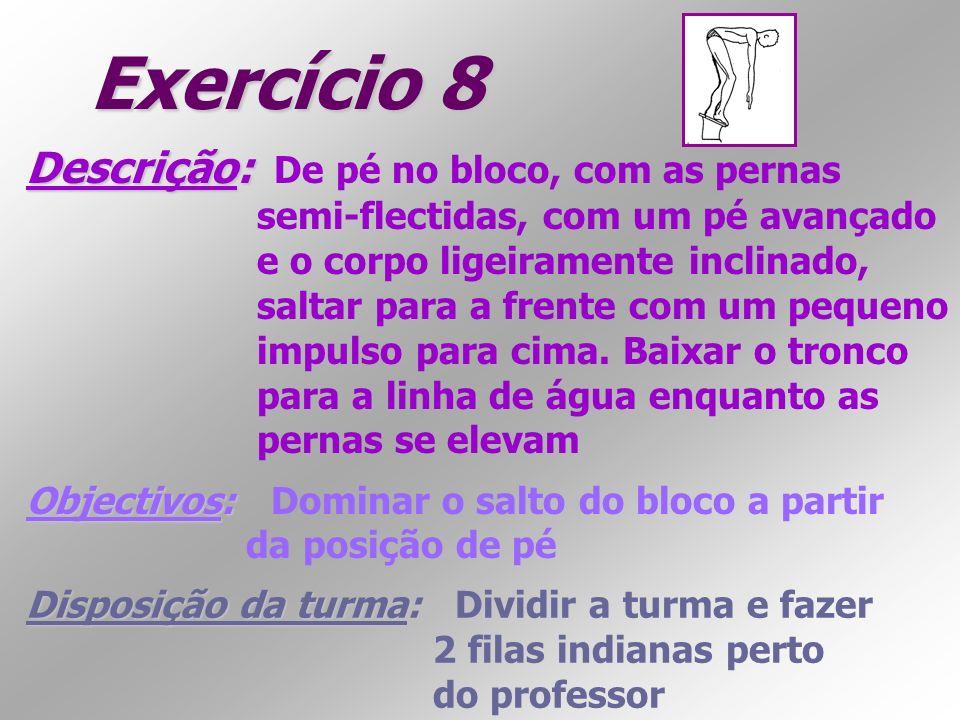 Exercício 8 Descrição: Descrição: De pé no bloco, com as pernas semi-flectidas, com um pé avançado e o corpo ligeiramente inclinado, saltar para a fre