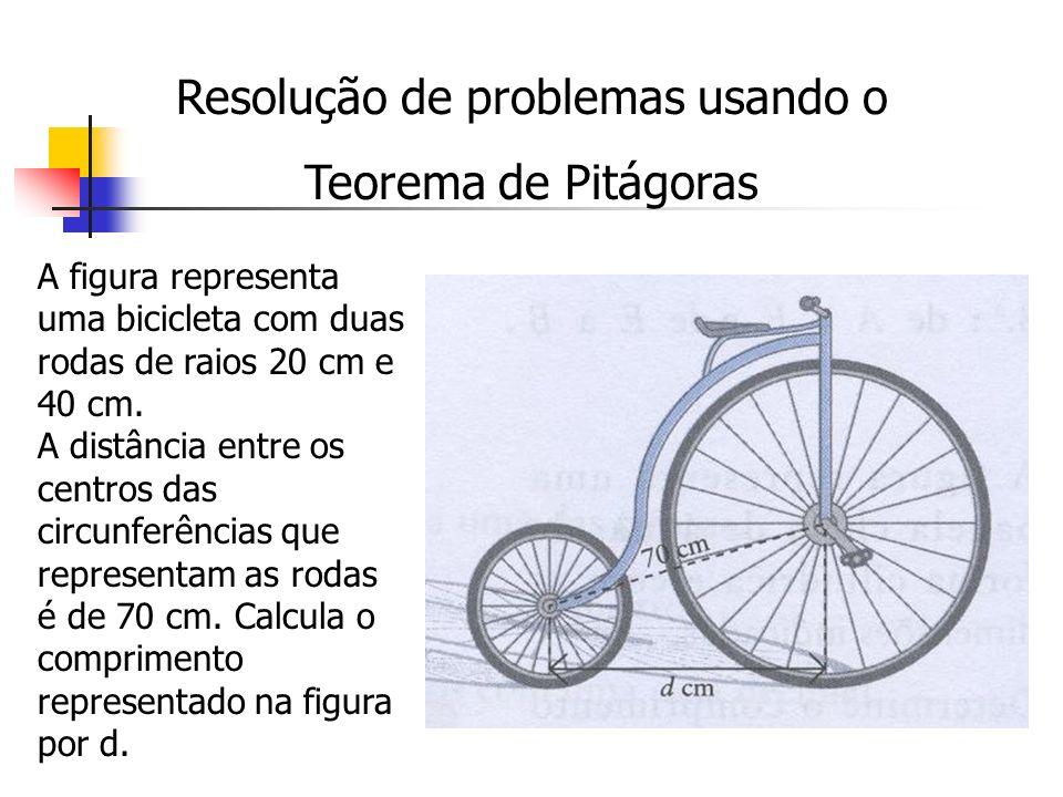 Resolução de problemas usando o Teorema de Pitágoras A figura representa uma bicicleta com duas rodas de raios 20 cm e 40 cm. A distância entre os cen
