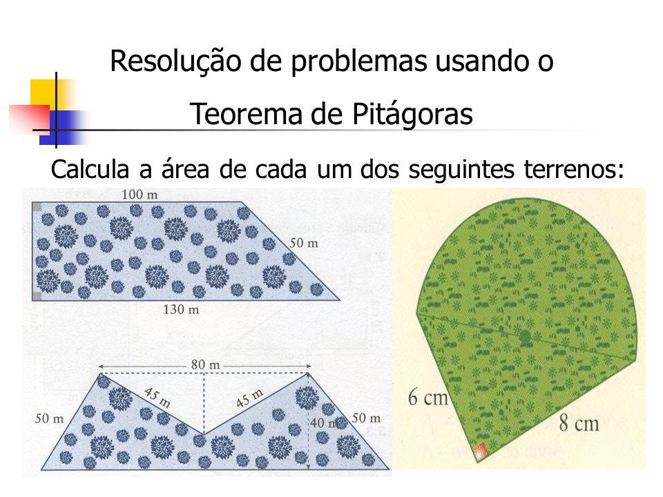 Resolução de problemas usando o Teorema de Pitágoras Calcula a área de cada um dos seguintes terrenos: