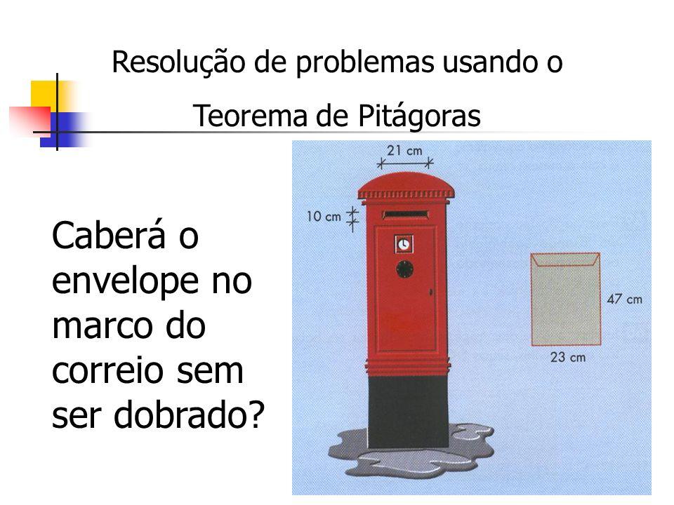 Resolução de problemas usando o Teorema de Pitágoras Caberá o envelope no marco do correio sem ser dobrado?