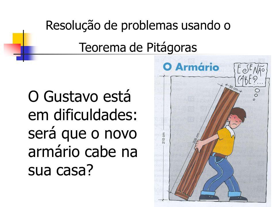 Resolução de problemas usando o Teorema de Pitágoras O Gustavo está em dificuldades: será que o novo armário cabe na sua casa?