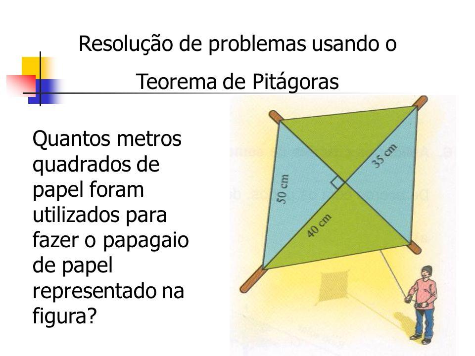 Resolução de problemas usando o Teorema de Pitágoras Quantos metros quadrados de papel foram utilizados para fazer o papagaio de papel representado na