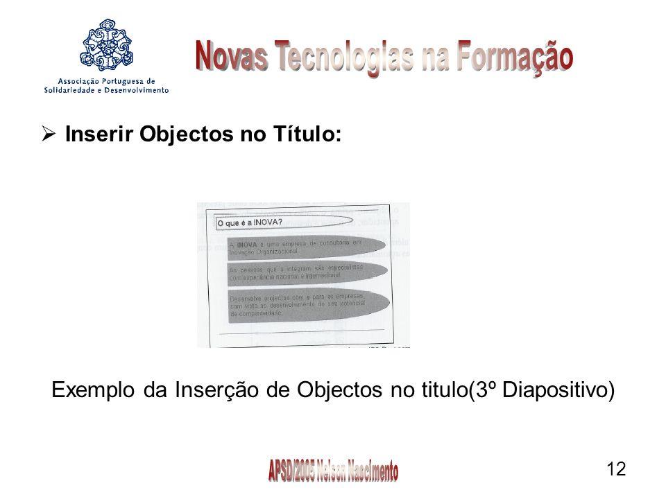 12 Inserir Objectos no Título: Exemplo da Inserção de Objectos no titulo(3º Diapositivo)
