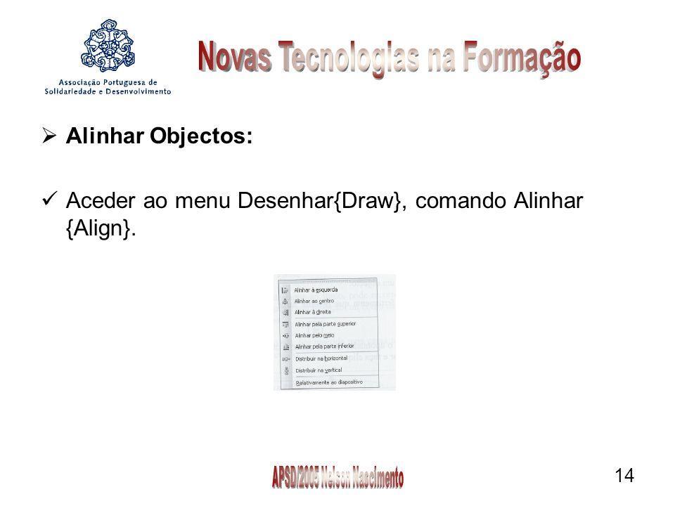 14 Alinhar Objectos: Aceder ao menu Desenhar{Draw}, comando Alinhar {Align}.