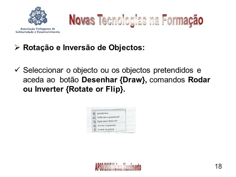 18 Rotação e Inversão de Objectos: Seleccionar o objecto ou os objectos pretendidos e aceda ao botão Desenhar {Draw}, comandos Rodar ou Inverter {Rotate or Flip}.
