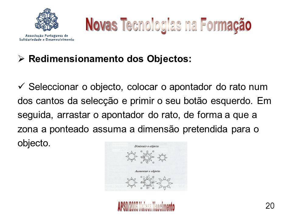 20 Redimensionamento dos Objectos: Seleccionar o objecto, colocar o apontador do rato num dos cantos da selecção e primir o seu botão esquerdo.