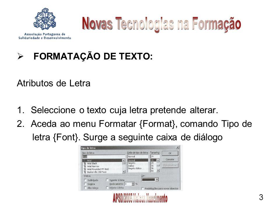 3 FORMATAÇÃO DE TEXTO: Atributos de Letra 1.Seleccione o texto cuja letra pretende alterar.