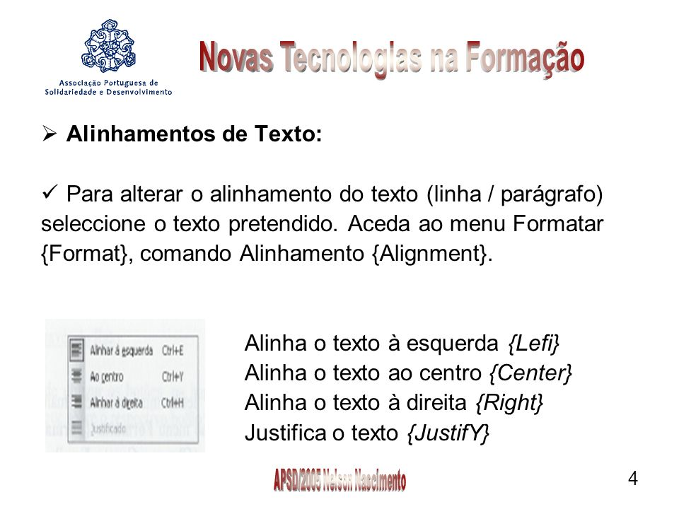 4 Alinhamentos de Texto: Para alterar o alinhamento do texto (linha / parágrafo) seleccione o texto pretendido.