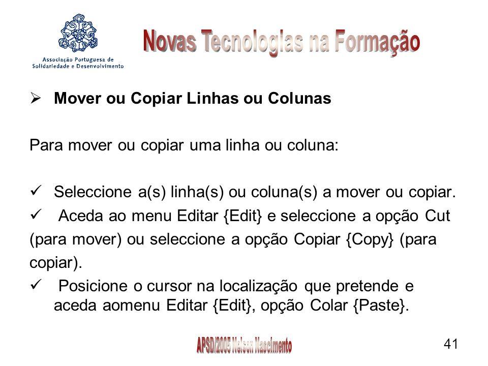 41 Mover ou Copiar Linhas ou Colunas Para mover ou copiar uma linha ou coluna: Seleccione a(s) linha(s) ou coluna(s) a mover ou copiar.