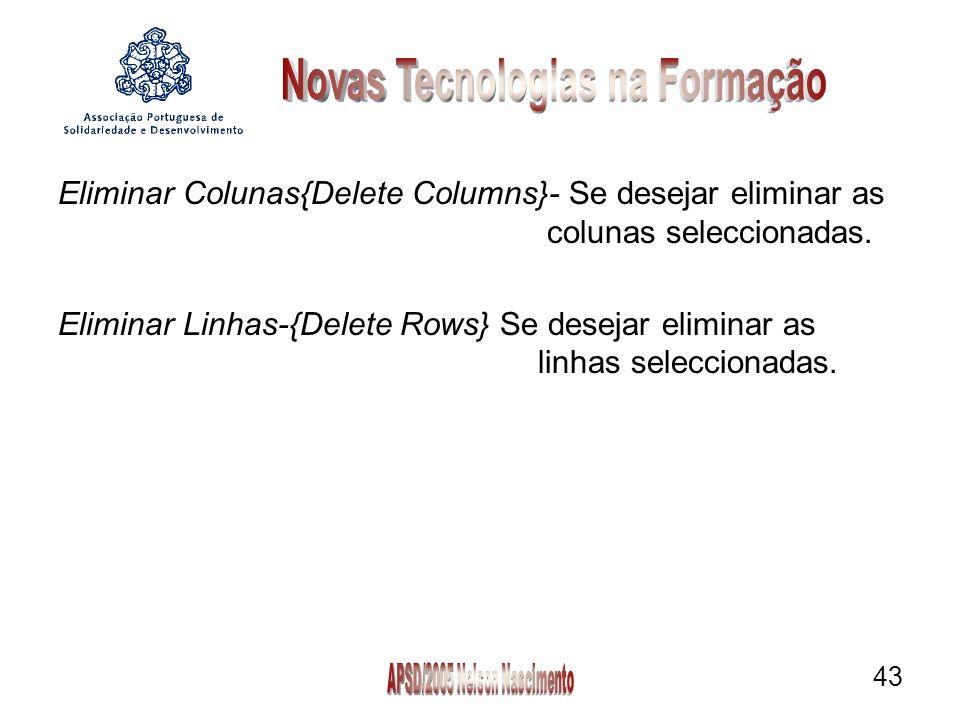 43 Eliminar Colunas{Delete Columns}- Se desejar eliminar as colunas seleccionadas.
