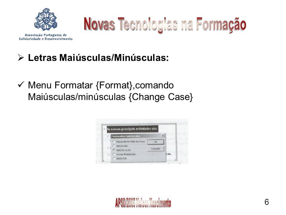 6 Letras Maiúsculas/Minúsculas: Menu Formatar {Format},comando Maiúsculas/minúsculas {Change Case}