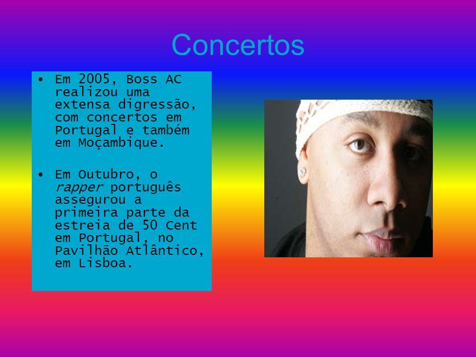 Concertos Em 2005, Boss AC realizou uma extensa digressão, com concertos em Portugal e também em Moçambique. Em Outubro, o rapper português assegurou