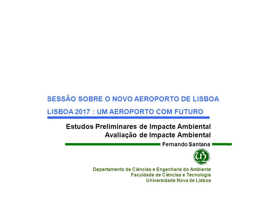 Estudos Preliminares de Impacte Ambiental Avaliação de Impacte Ambiental SESSÃO SOBRE O NOVO AEROPORTO DE LISBOA LISBOA 2017 : UM AEROPORTO COM FUTURO