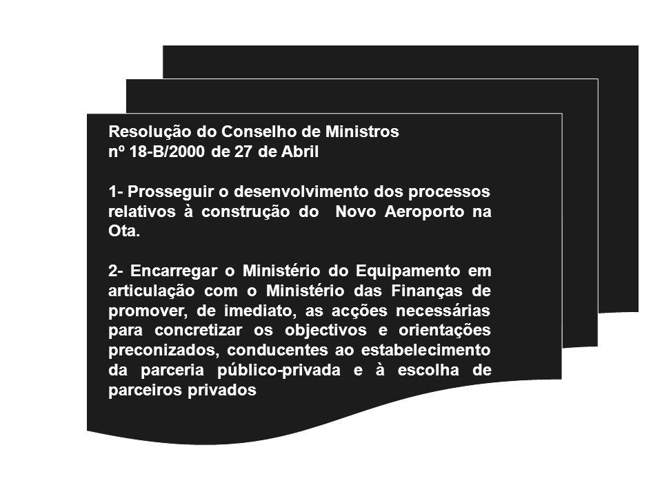 Resolução do Conselho de Ministros nº 18-B/2000 de 27 de Abril 1- Prosseguir o desenvolvimento dos processos relativos à construção do Novo Aeroporto