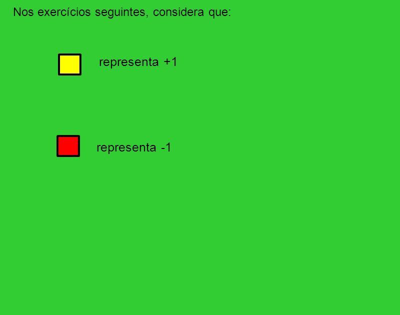Nos exercícios seguintes, considera que: representa +1 representa -1