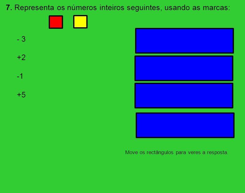 7. Representa os números inteiros seguintes, usando as marcas: - 3 +2 +5 Move os rectângulos para veres a resposta.