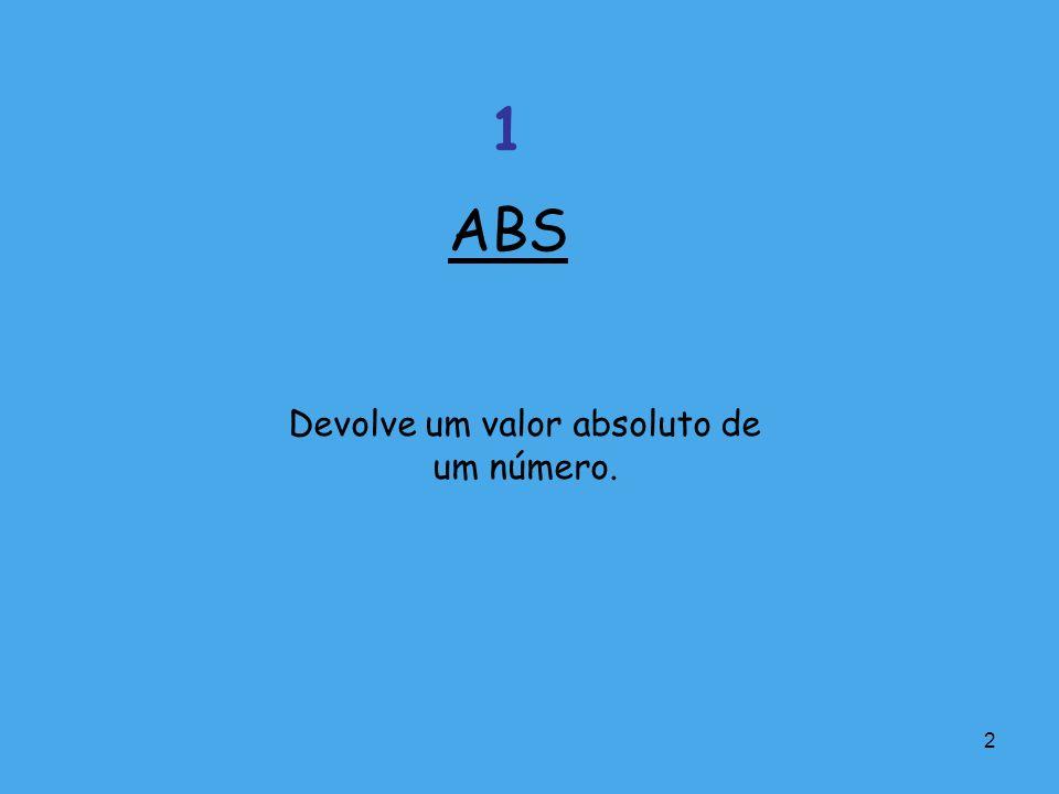 2 Devolve um valor absoluto de um número. ABS 1