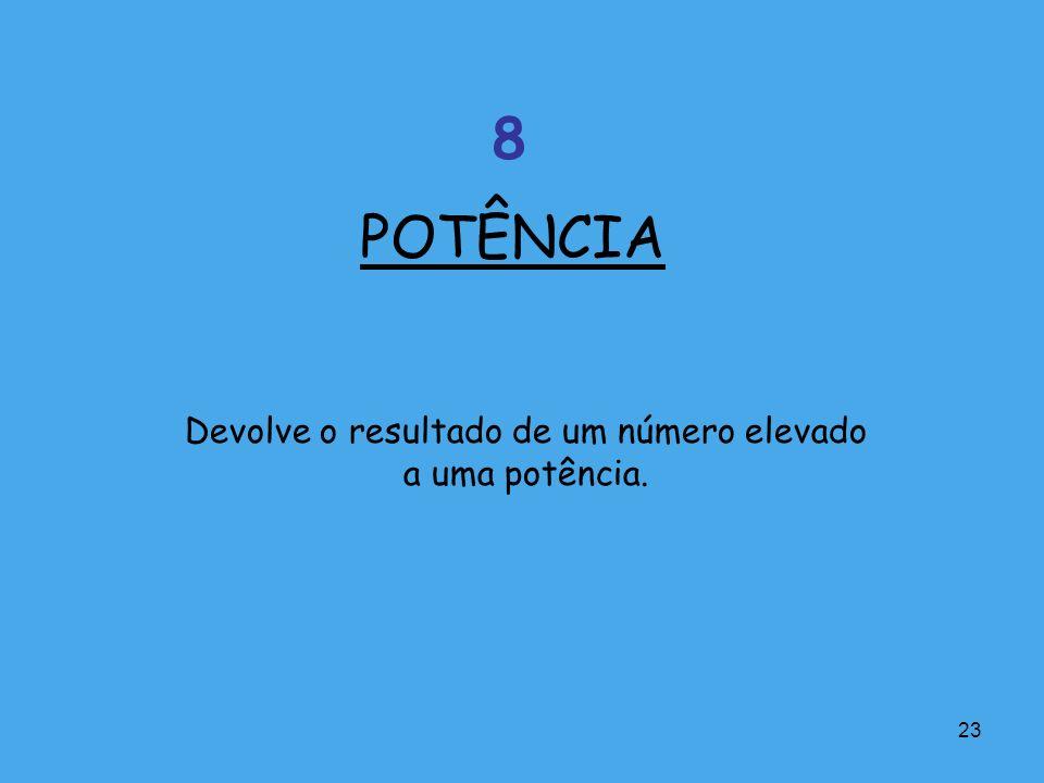 23 Devolve o resultado de um número elevado a uma potência. POTÊNCIA 8